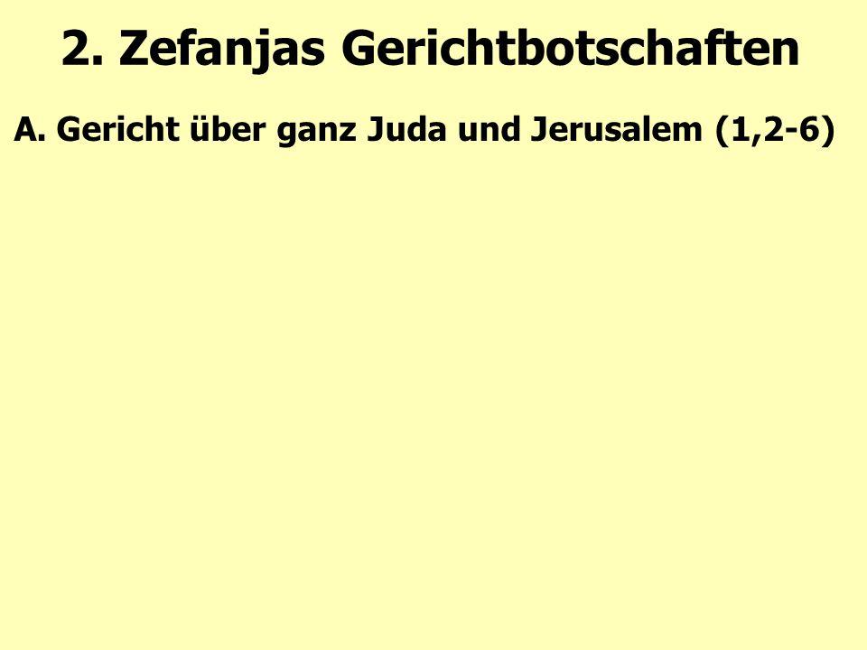 2. Zefanjas Gerichtbotschaften A.Gericht über ganz Juda und Jerusalem (1,2-6)