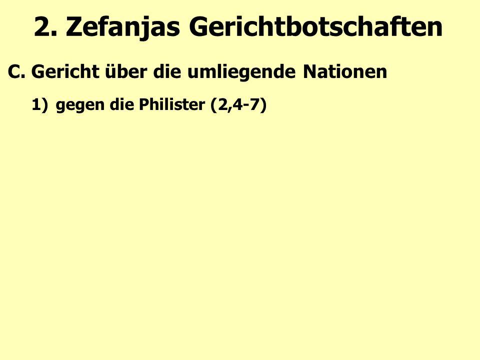 2. Zefanjas Gerichtbotschaften C.Gericht über die umliegende Nationen 1)gegen die Philister (2,4-7)