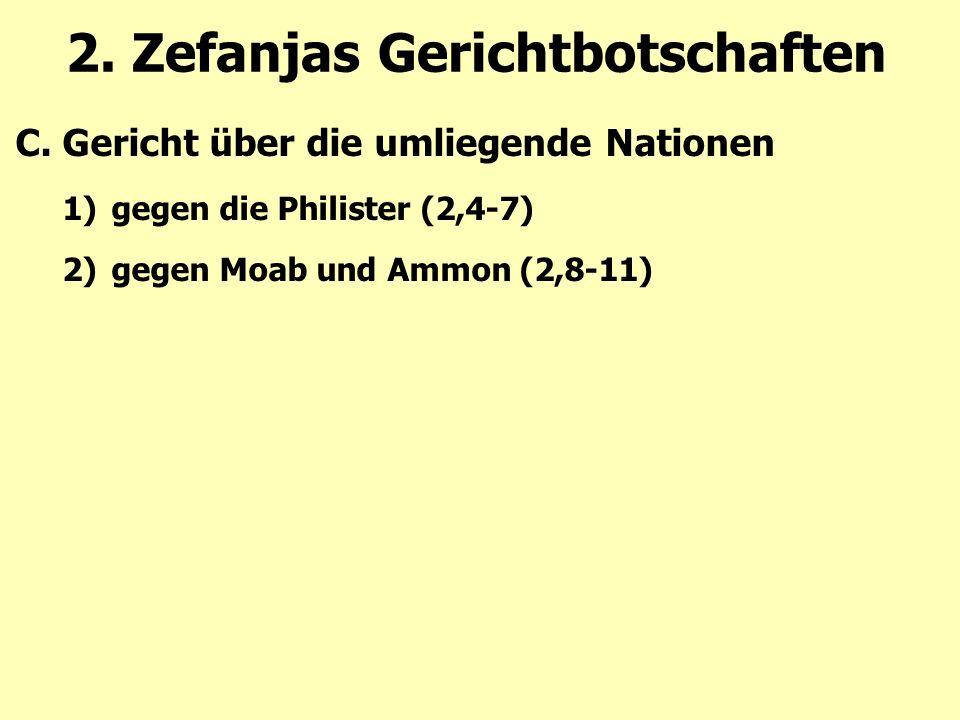 2. Zefanjas Gerichtbotschaften C.Gericht über die umliegende Nationen 1)gegen die Philister (2,4-7) 2)gegen Moab und Ammon (2,8-11)
