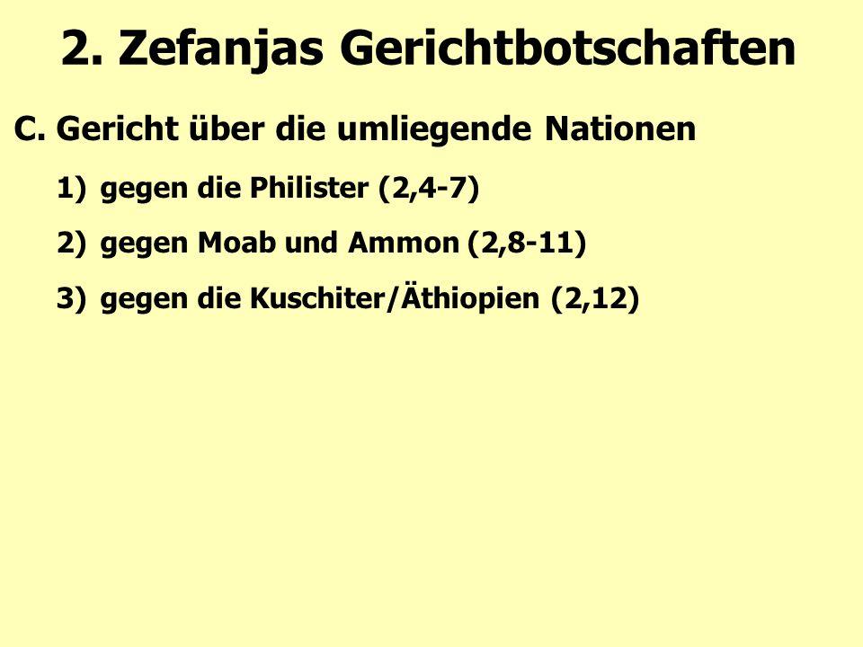 2. Zefanjas Gerichtbotschaften C.Gericht über die umliegende Nationen 1)gegen die Philister (2,4-7) 2)gegen Moab und Ammon (2,8-11) 3)gegen die Kuschi