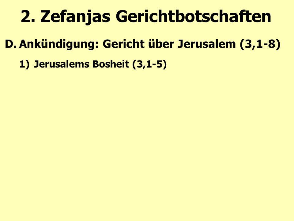 2. Zefanjas Gerichtbotschaften D.Ankündigung: Gericht über Jerusalem (3,1-8) 1)Jerusalems Bosheit (3,1-5)