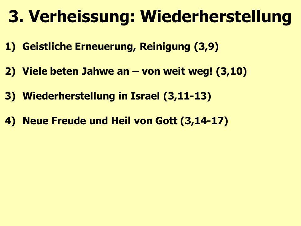 1)Geistliche Erneuerung, Reinigung (3,9) 2)Viele beten Jahwe an – von weit weg! (3,10) 3)Wiederherstellung in Israel (3,11-13) 4)Neue Freude und Heil