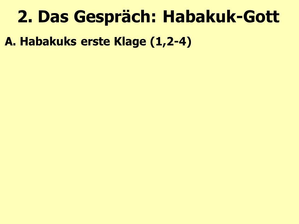 2. Das Gespräch: Habakuk-Gott A. Habakuks erste Klage (1,2-4)