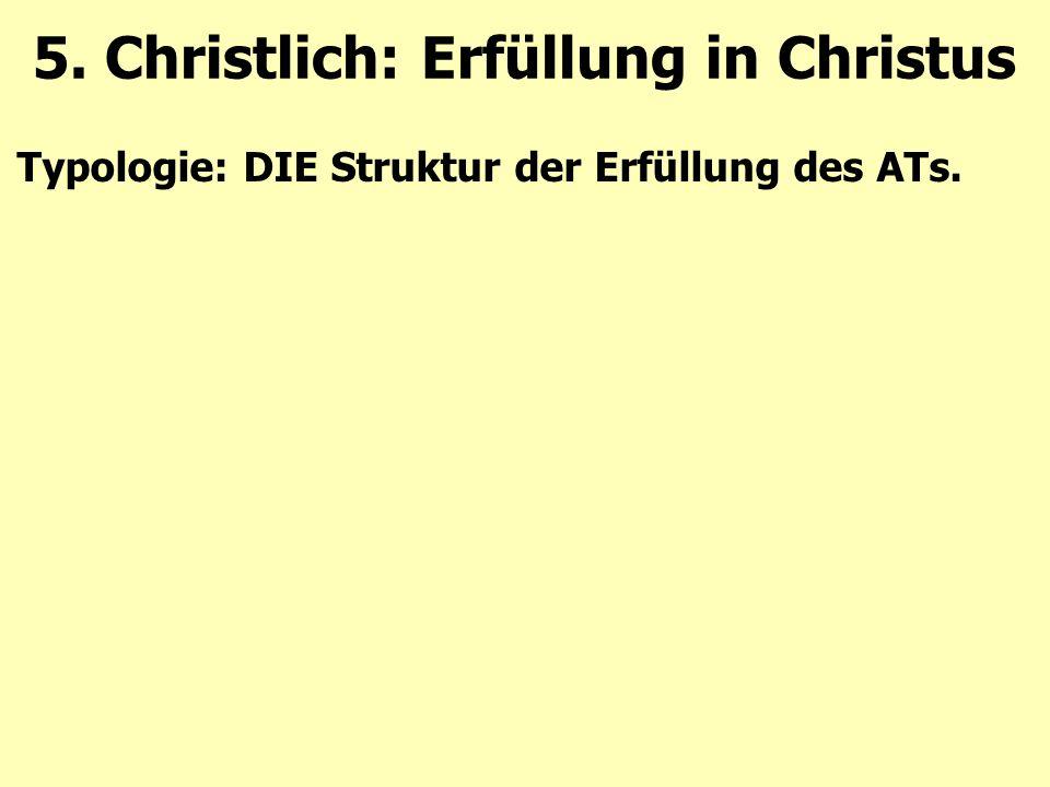 Typologie: DIE Struktur der Erfüllung des ATs. 5. Christlich: Erfüllung in Christus