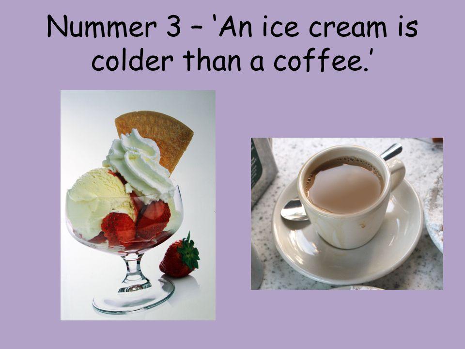 Nummer 3 - Antwort Ein Eis ist kälter als ein Kaffee.