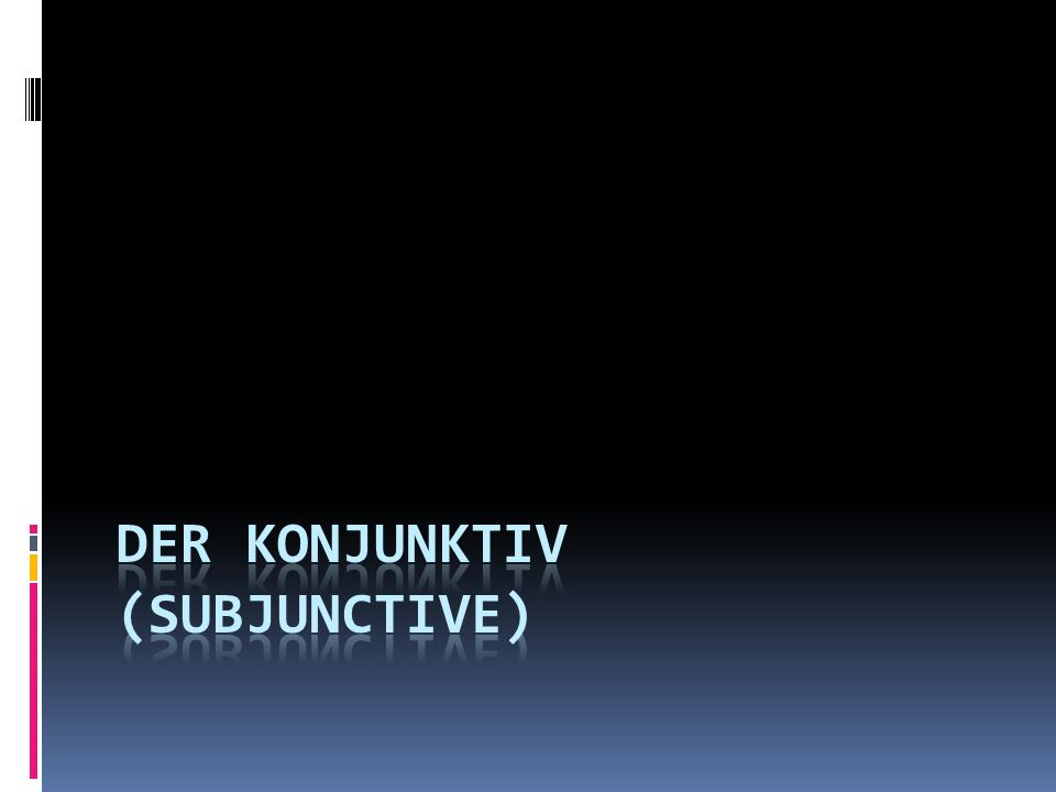 Uses of the Konjunktiv A.Höflichkeit/politeness B.
