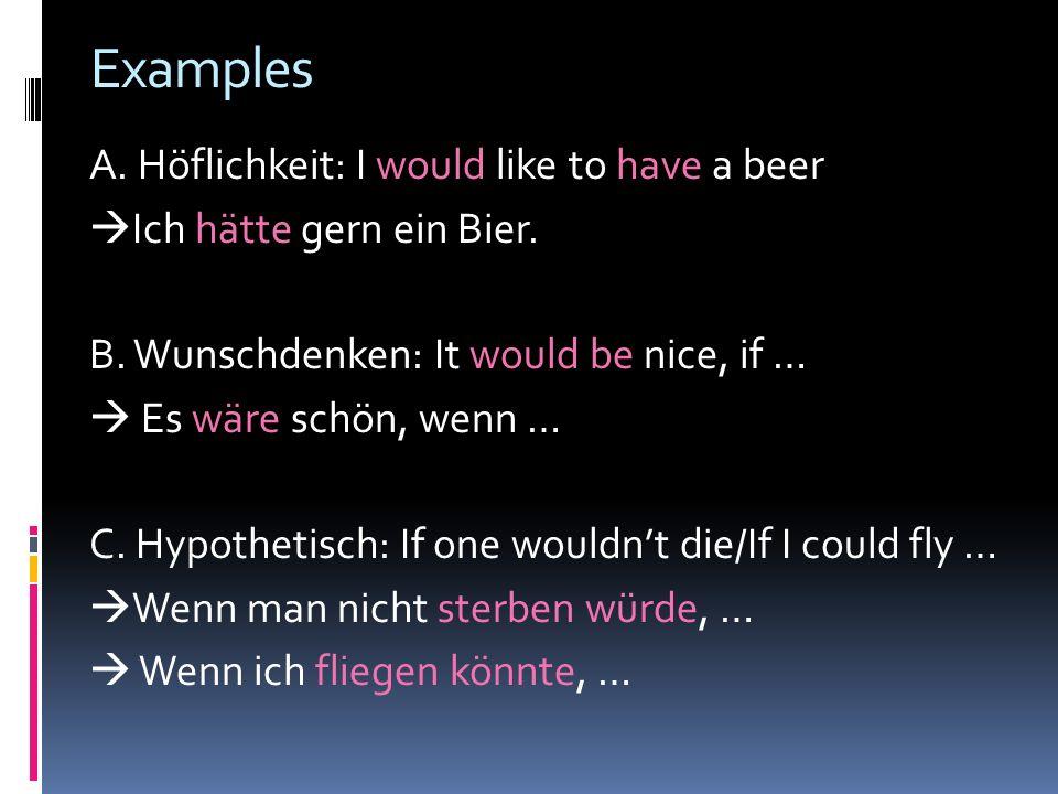 Examples A.Höflichkeit: I would like to have a beer  Ich hätte gern ein Bier.