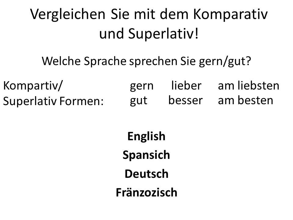 Vergleichen Sie mit dem Komparativ und Superlativ.