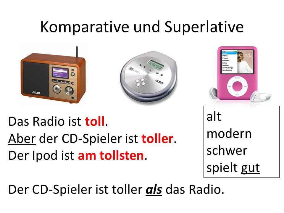 Komparative und Superlative Das Radio ist toll. Aber der CD-Spieler ist toller.