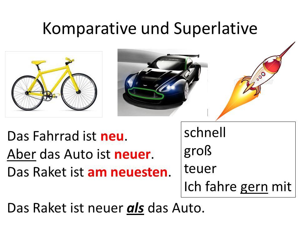 Komparative und Superlative Das Fahrrad ist neu. Aber das Auto ist neuer.