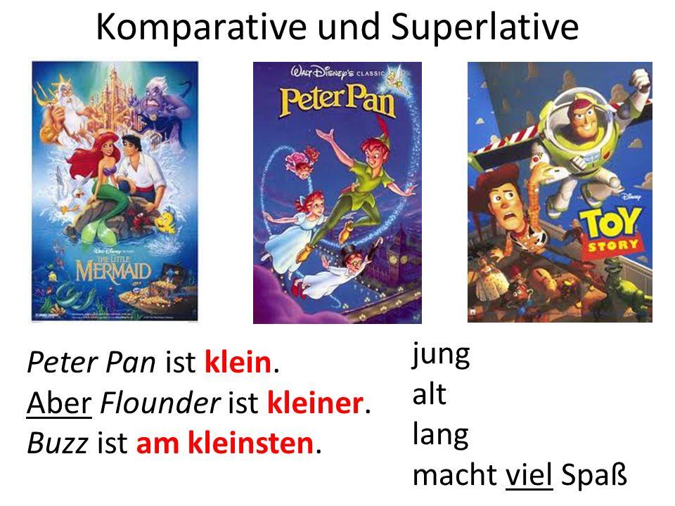 Komparative und Superlative Peter Pan ist klein. Aber Flounder ist kleiner.