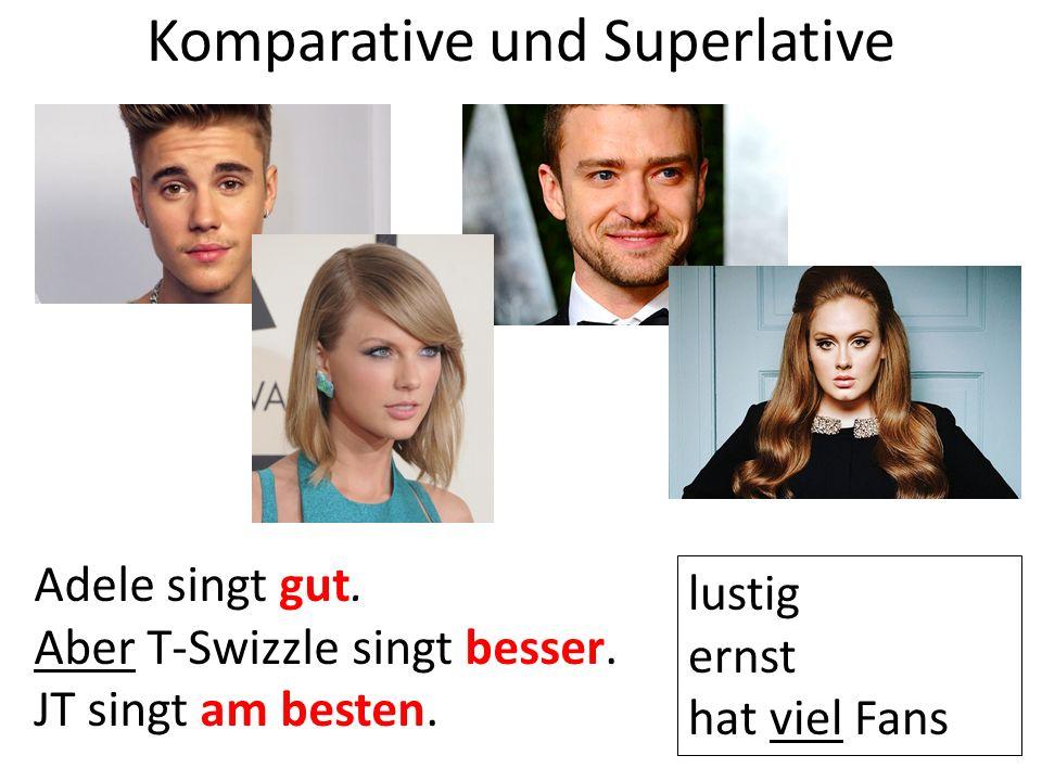 Komparative und Superlative Adele singt gut. Aber T-Swizzle singt besser.