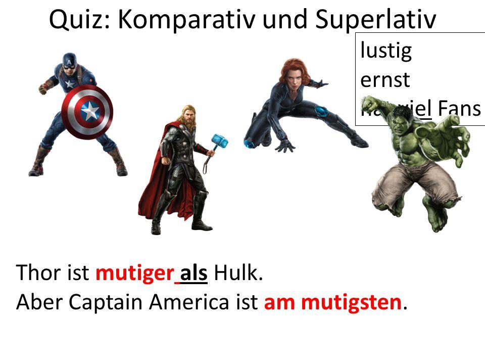 Quiz: Komparativ und Superlativ Thor ist mutiger als Hulk.
