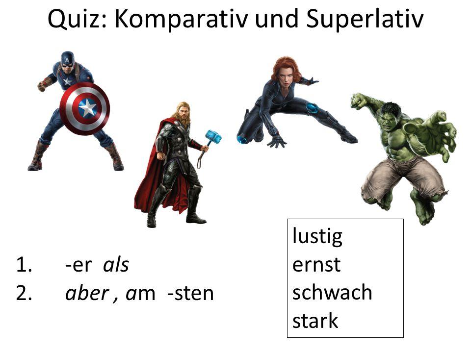 Quiz: Komparativ und Superlativ 1. -er als 2. aber, am -sten lustig ernst schwach stark
