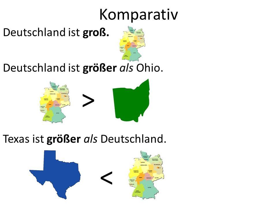 Komparativ Deutschland ist groß. Deutschland ist größer als Ohio.