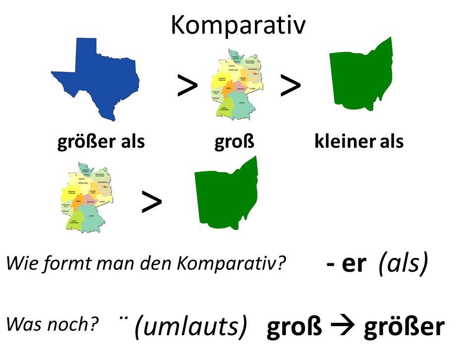 Komparativ - er > (als) > größer als groß kleiner als Wie formt man den Komparativ.