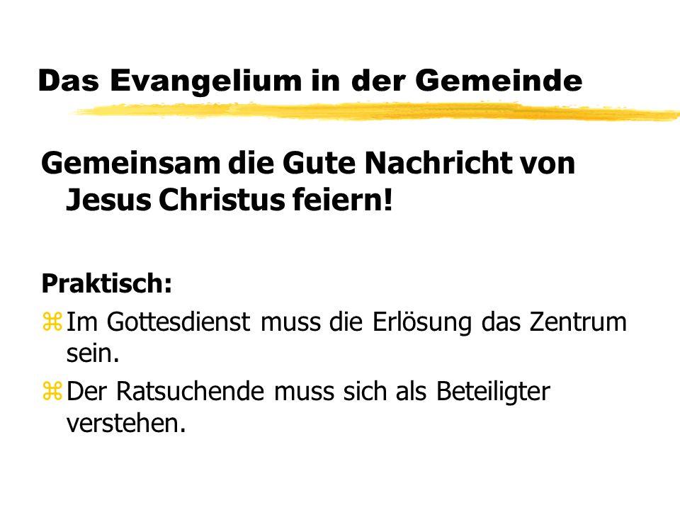 Das Evangelium in der Gemeinde Gemeinsam die Gute Nachricht von Jesus Christus feiern.