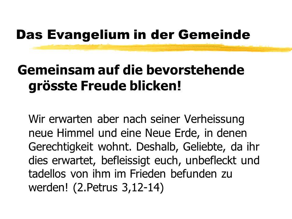 Das Evangelium in der Gemeinde Gemeinsam auf die bevorstehende grösste Freude blicken.