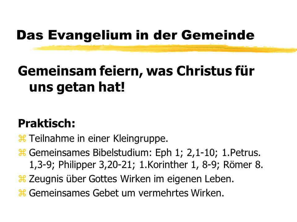 Das Evangelium in der Gemeinde Gemeinsam feiern, was Christus für uns getan hat.