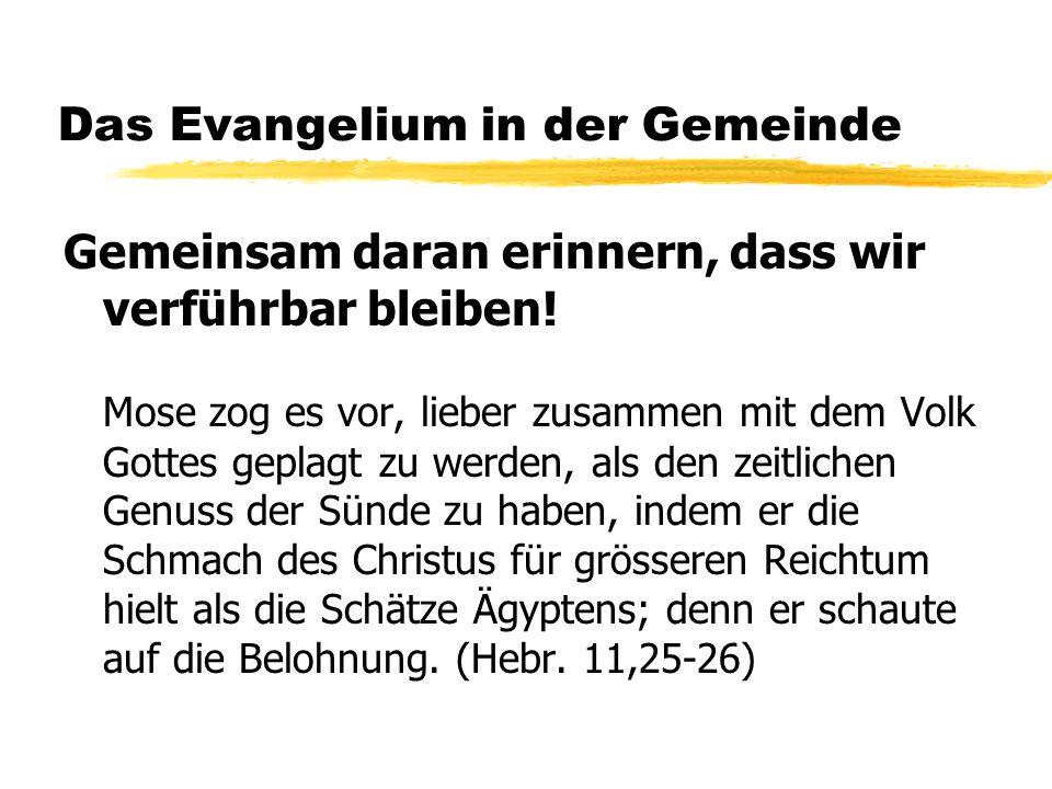 Das Evangelium in der Gemeinde Gemeinsam daran erinnern, dass wir verführbar bleiben.