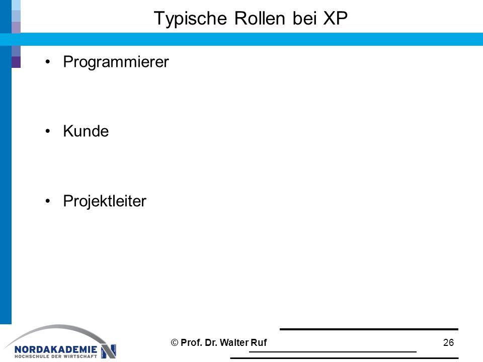 Typische Rollen bei XP Programmierer Kunde Projektleiter 26© Prof. Dr. Walter Ruf