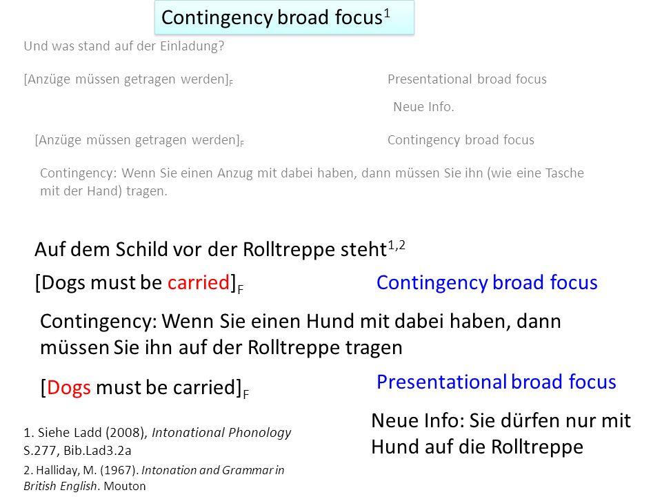 Contingency broad focus 1 Manche (eher seltene) Äußerungen habe haben zwei Interpretationen mit breitem Fokus: presentational (neue Information wird hinzugefügt) und contingency (die eine Bedingung ausdrückt).