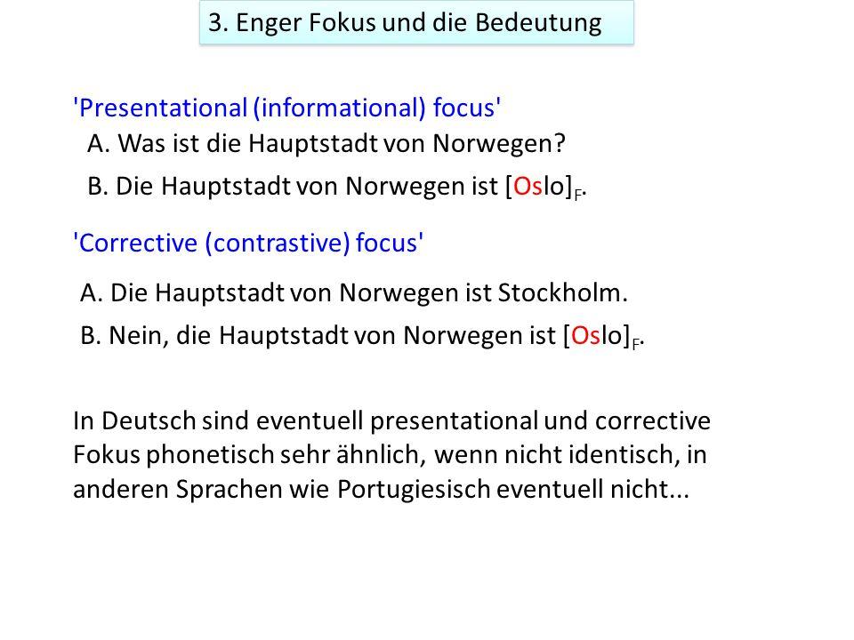 3. Enger Fokus und die Bedeutung 1 Enger Fokus und 'Presentational (informational) focus' Hinzufügung von neuer Information 'Corrective (contrastive)