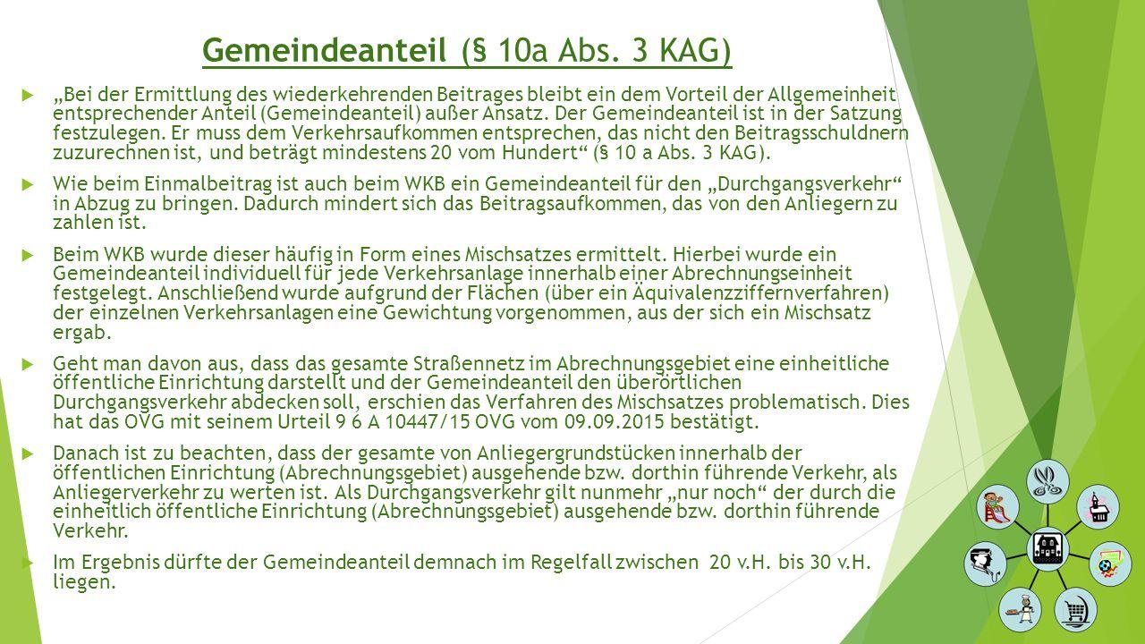 """Gemeindeanteil (§ 10a Abs. 3 KAG)  """"Bei der Ermittlung des wiederkehrenden Beitrages bleibt ein dem Vorteil der Allgemeinheit entsprechender Anteil ("""
