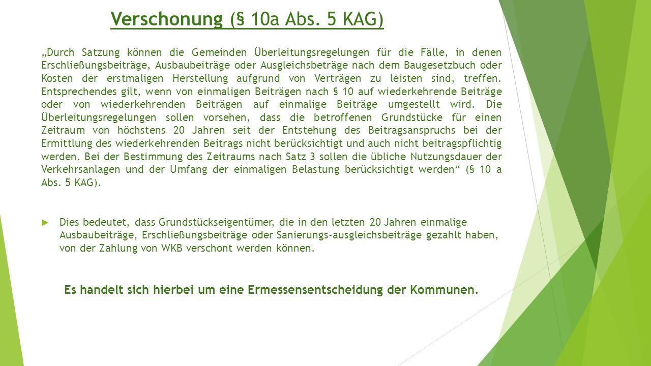 """Verschonung (§ 10a Abs. 5 KAG) """"Durch Satzung können die Gemeinden Überleitungsregelungen für die Fälle, in denen Erschließungsbeiträge, Ausbaubeiträg"""