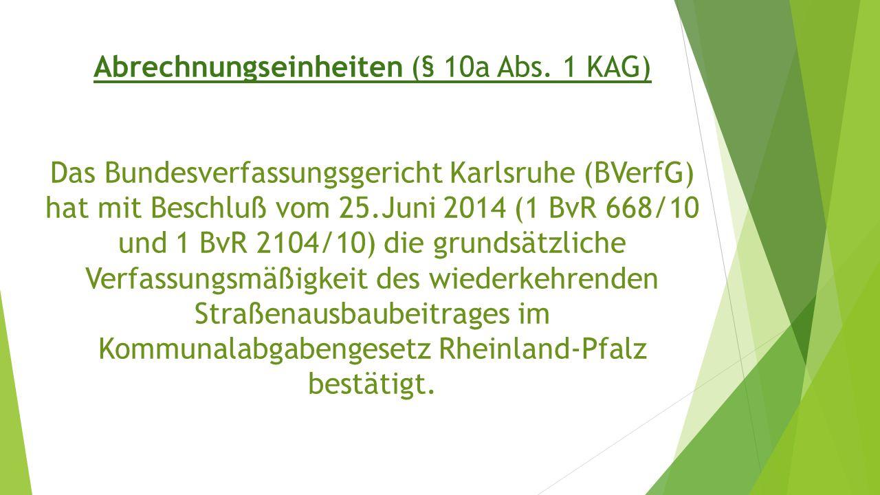 Abrechnungseinheiten (§ 10a Abs. 1 KAG) Das Bundesverfassungsgericht Karlsruhe (BVerfG) hat mit Beschluß vom 25.Juni 2014 (1 BvR 668/10 und 1 BvR 2104