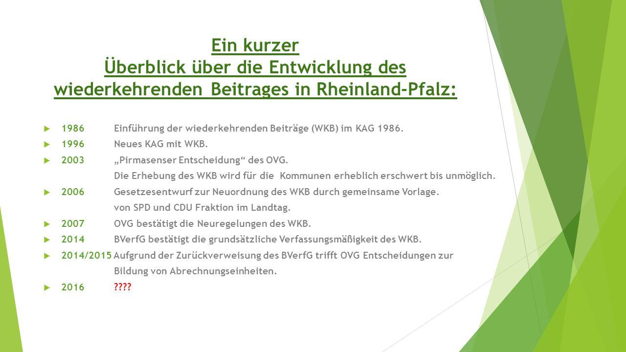 Ein kurzer Überblick über die Entwicklung des wiederkehrenden Beitrages in Rheinland-Pfalz:  1986 Einführung der wiederkehrenden Beiträge (WKB) im KAG 1986.