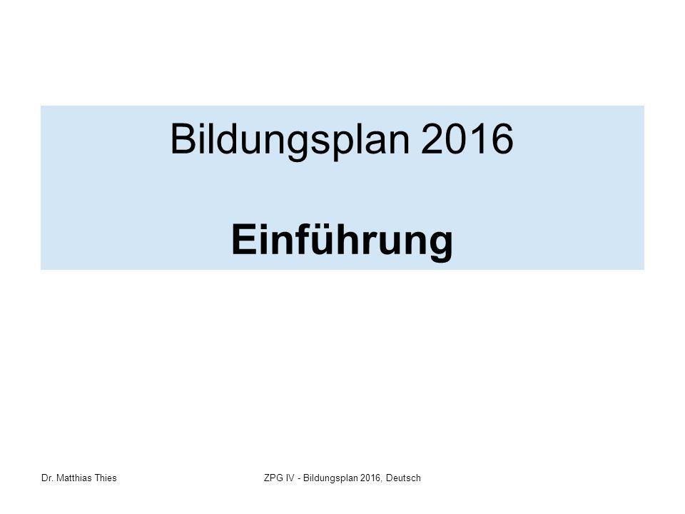 Dr. Matthias ThiesZPG IV - Bildungsplan 2016, Deutsch Bildungsplan 2016 Einführung