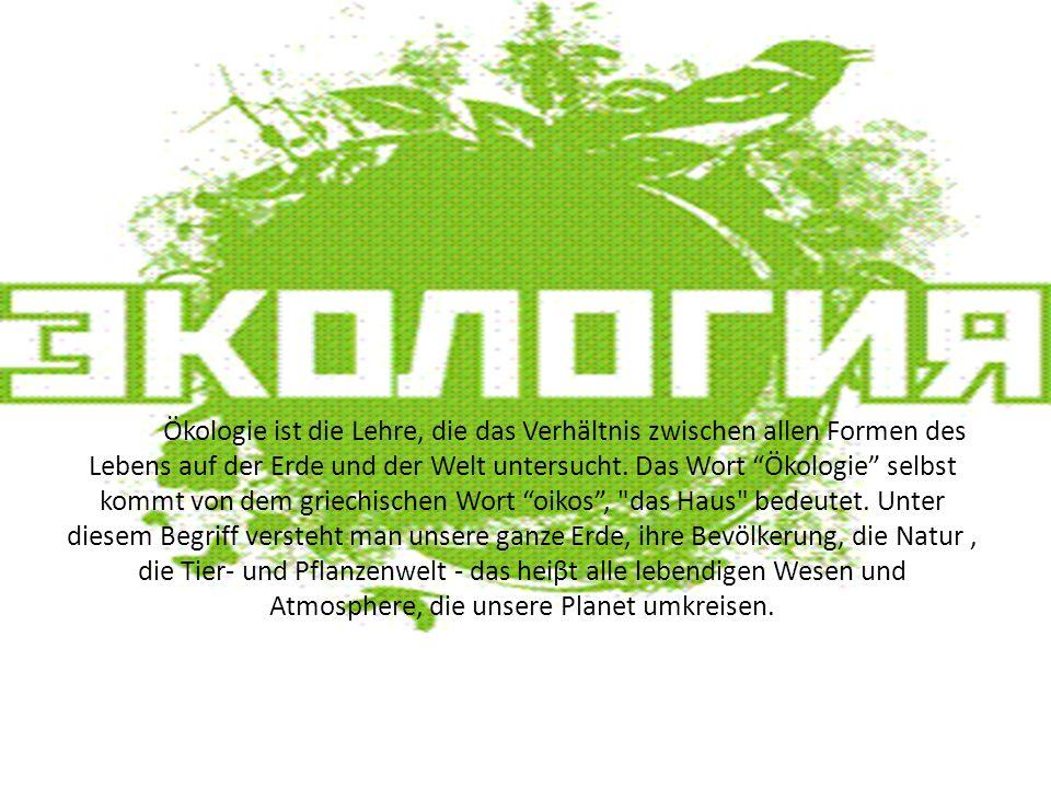 Ökologie ist die Lehre, die das Verhältnis zwischen allen Formen des Lebens auf der Erde und der Welt untersucht.