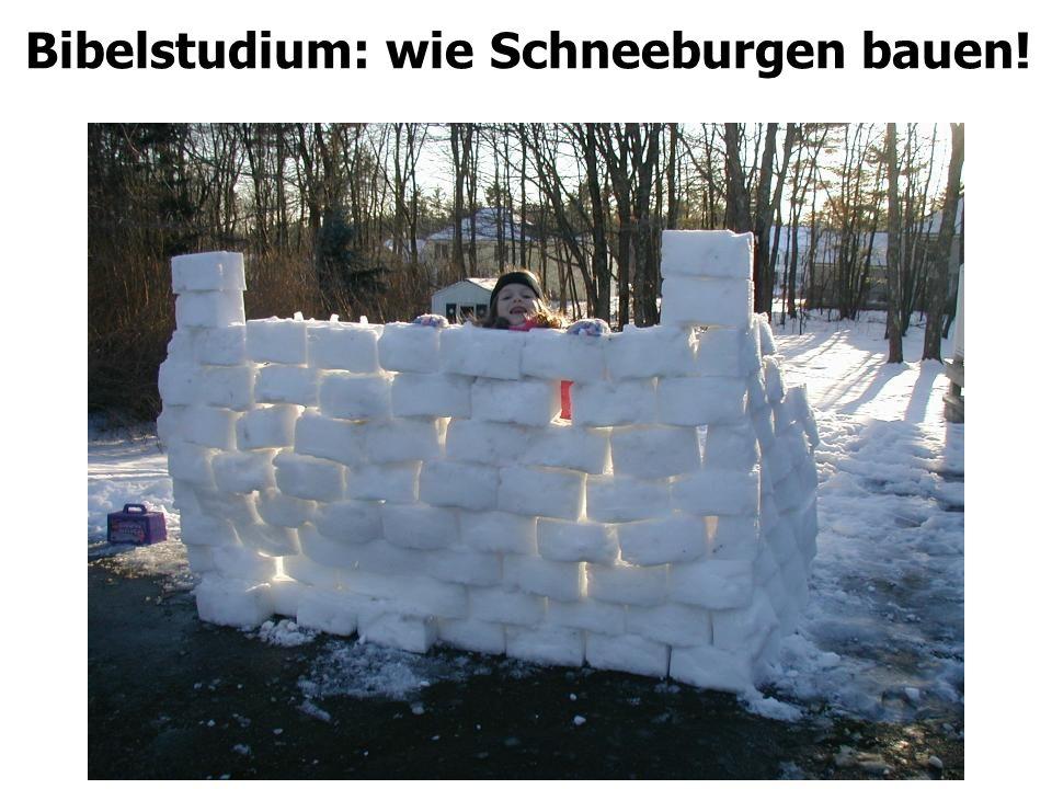 Bibelstudium: wie Schneeburgen bauen!