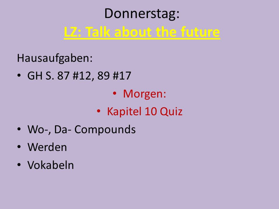 Donnerstag: LZ: Talk about the future Hausaufgaben: GH S.