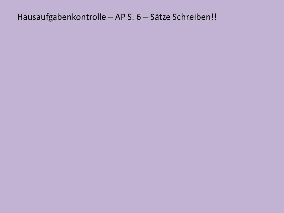 Hausaufgabenkontrolle – AP S. 6 – Sätze Schreiben!!