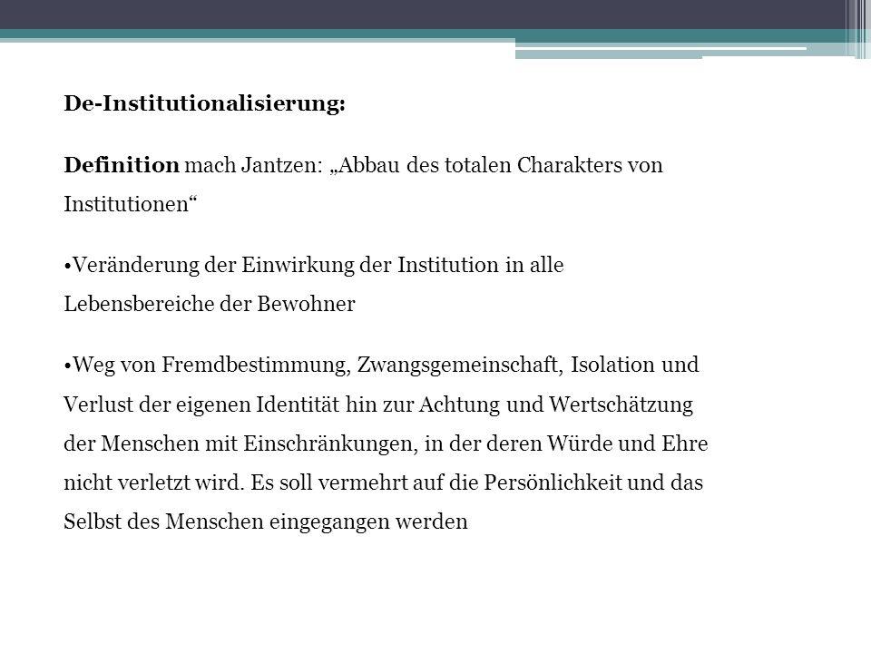 """De-Institutionalisierung: Definition mach Jantzen: """"Abbau des totalen Charakters von Institutionen"""" Veränderung der Einwirkung der Institution in alle"""