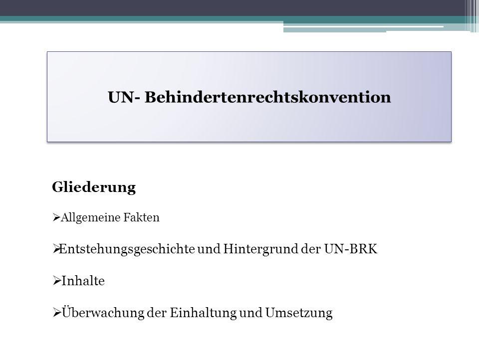 UN- Behindertenrechtskonvention Gliederung  Allgemeine Fakten  Entstehungsgeschichte und Hintergrund der UN-BRK  Inhalte  Überwachung der Einhaltu