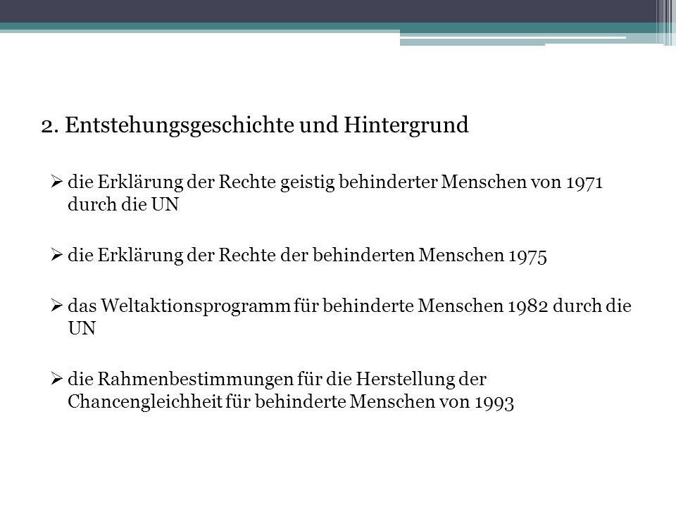 2. Entstehungsgeschichte und Hintergrund  die Erklärung der Rechte geistig behinderter Menschen von 1971 durch die UN  die Erklärung der Rechte der