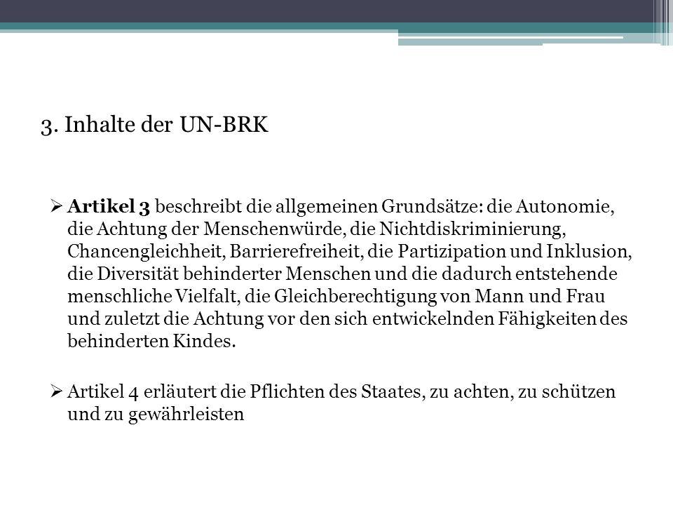 3. Inhalte der UN-BRK  Artikel 3 beschreibt die allgemeinen Grundsätze: die Autonomie, die Achtung der Menschenwürde, die Nichtdiskriminierung, Chanc