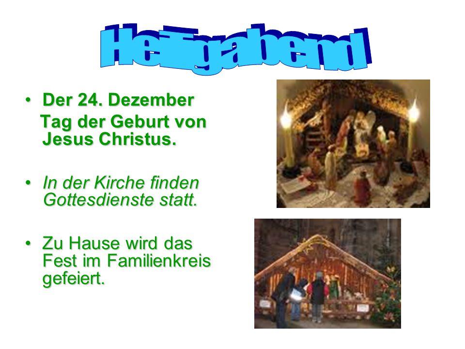 Der 24. DezemberDer 24. Dezember Tag der Geburt von Jesus Christus.