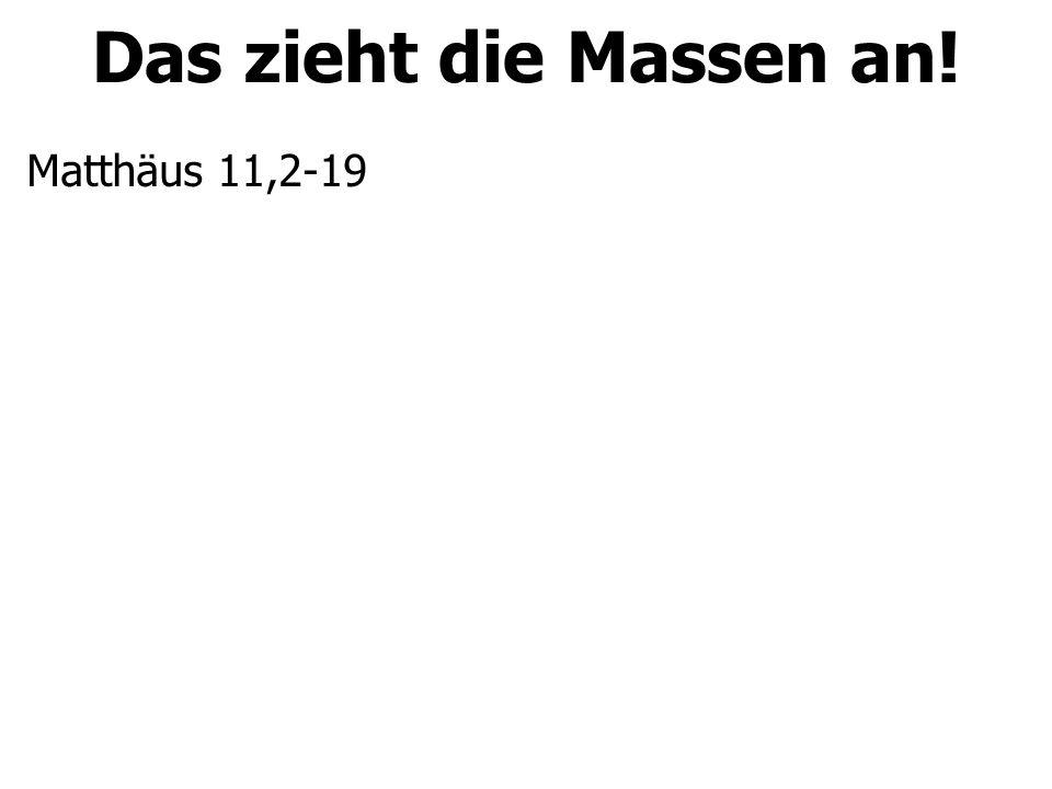 Das zieht die Massen an! Matthäus 11,2-19