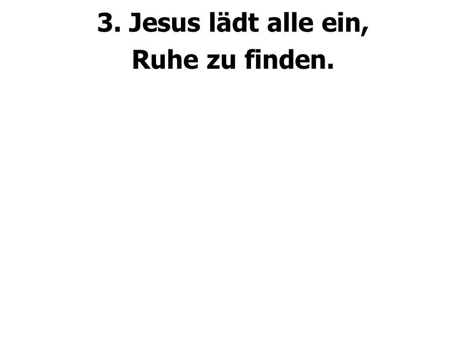 3. Jesus lädt alle ein, Ruhe zu finden.