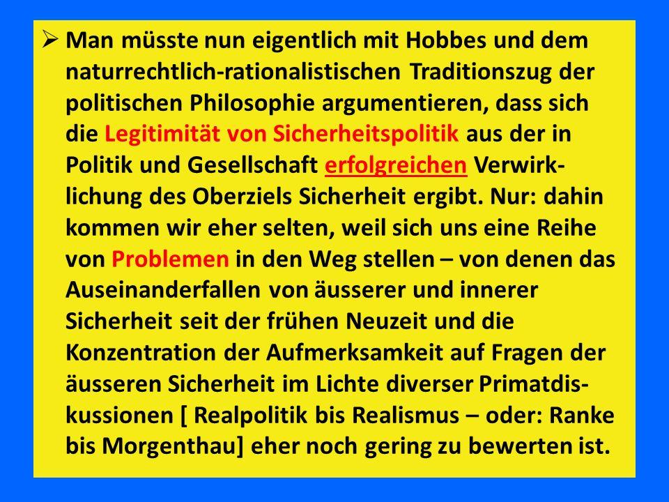  Man müsste nun eigentlich mit Hobbes und dem naturrechtlich-rationalistischen Traditionszug der politischen Philosophie argumentieren, dass sich die