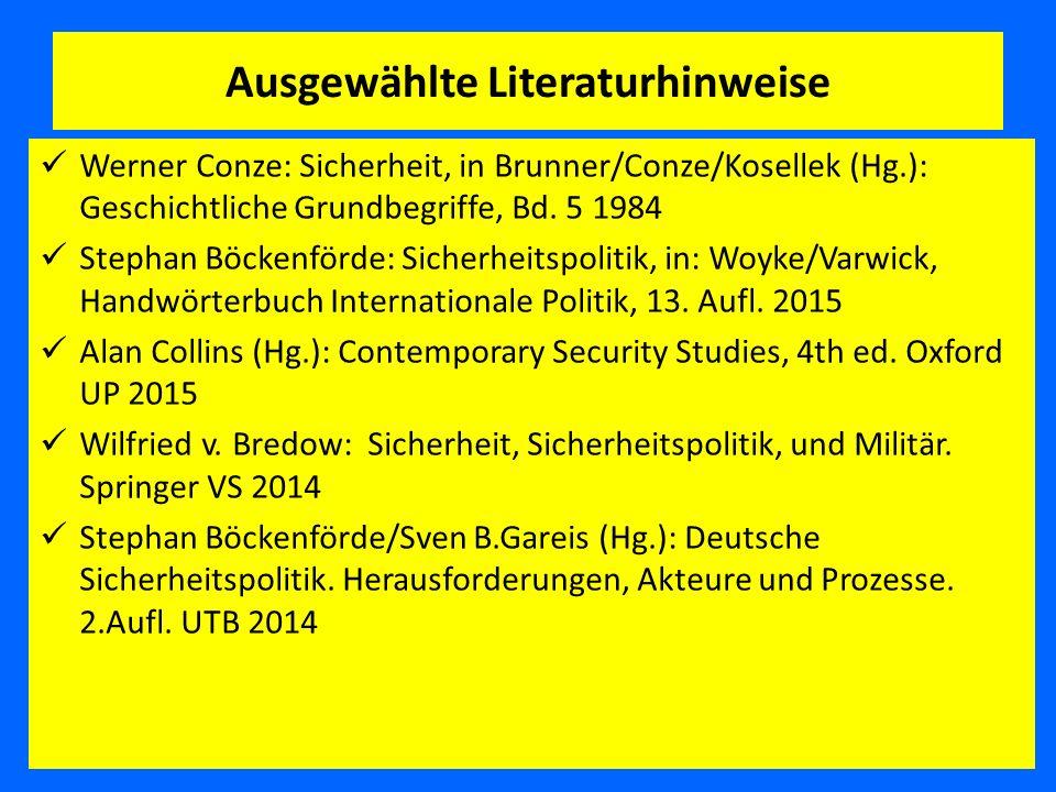 Ausgewählte Literaturhinweise Werner Conze: Sicherheit, in Brunner/Conze/Kosellek (Hg.): Geschichtliche Grundbegriffe, Bd. 5 1984 Stephan Böckenförde: