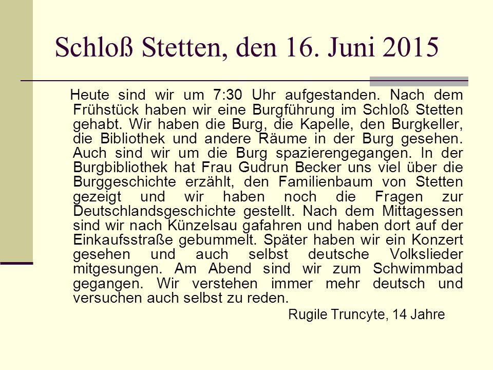 Schloß Stetten, den 16. Juni 2015 Heute sind wir um 7:30 Uhr aufgestanden.