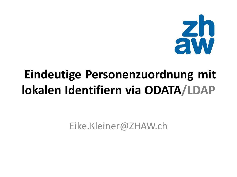 Eindeutige Personenzuordnung mit lokalen Identifiern via ODATA/LDAP Eike.Kleiner@ZHAW.ch
