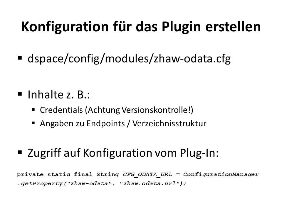 Konfiguration für das Plugin erstellen  dspace/config/modules/zhaw-odata.cfg  Inhalte z. B.:  Credentials (Achtung Versionskontrolle!)  Angaben zu