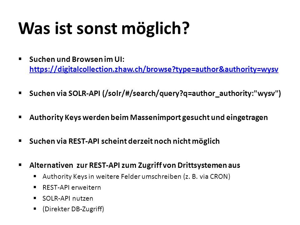 Was ist sonst möglich?  Suchen und Browsen im UI: https://digitalcollection.zhaw.ch/browse?type=author&authority=wysv https://digitalcollection.zhaw.