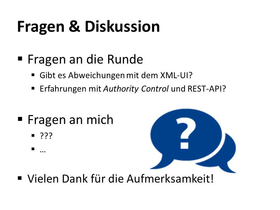 Fragen & Diskussion  Fragen an die Runde  Gibt es Abweichungen mit dem XML-UI?  Erfahrungen mit Authority Control und REST-API?  Fragen an mich 